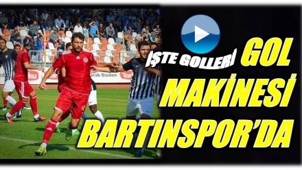 GOL MAKİNESİ BARTINSPOR'DA